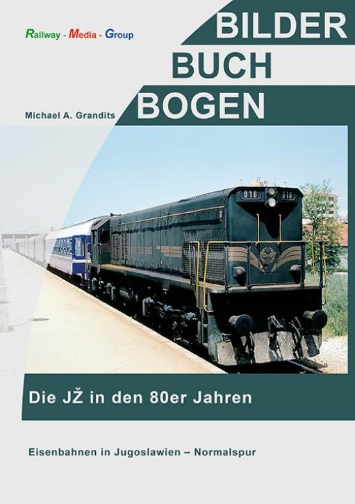 Die JŽ in den 80er Jahren - Eisenbahnen in Jugoslawien Normalspur. Michael Alexander Grandits