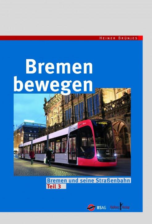 Bremen bewegen. Bremen und seine Straßenbahn Teil 3. Heiner Brünjes
