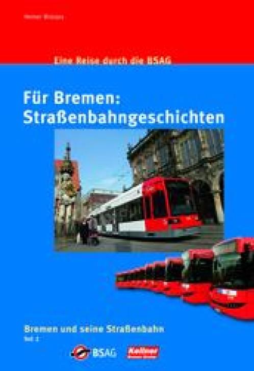 Für Bremen: Straßenbahngeschichten. Eine Reise durch die BSAG teil 2. Heiner Brünjes