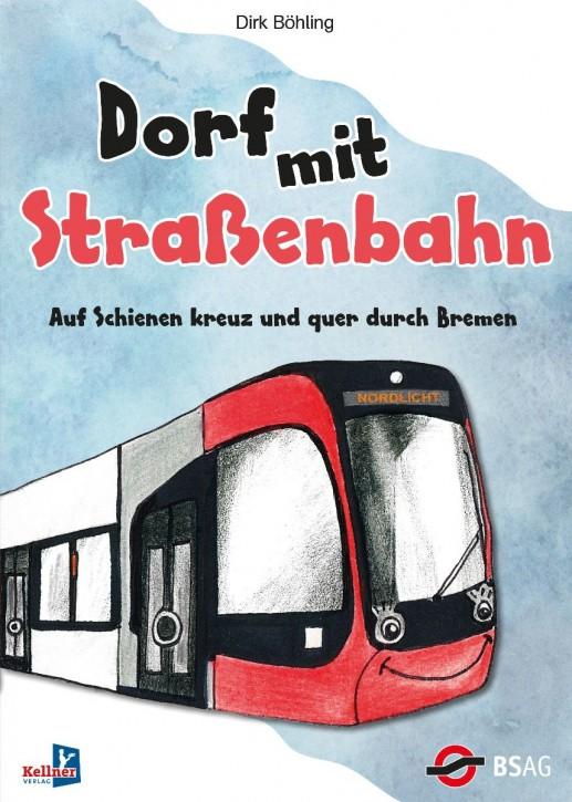 Dorf mit Straßenbahn. Auf Schienen kreuz und quer durch Bremen. Dirk Böhling
