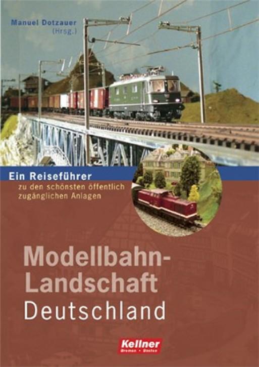 Modellbahn-Landschaft Deutschland. Ein Reiseführer zu den schönsten öffentlich zugänglichen Anlagen. Manuel Dotzauer
