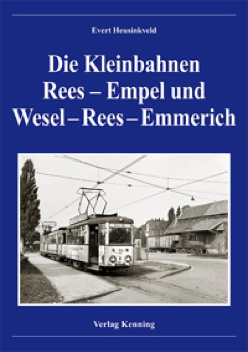 Die Kleinbahnen Rees – Empel  und Wesel – Rees – Emmerich. Evert Heusinkveld