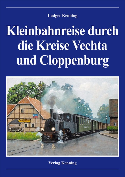 Kleinbahnreise durch die Kreise Vechta und Cloppenburg. Ludger Kenning