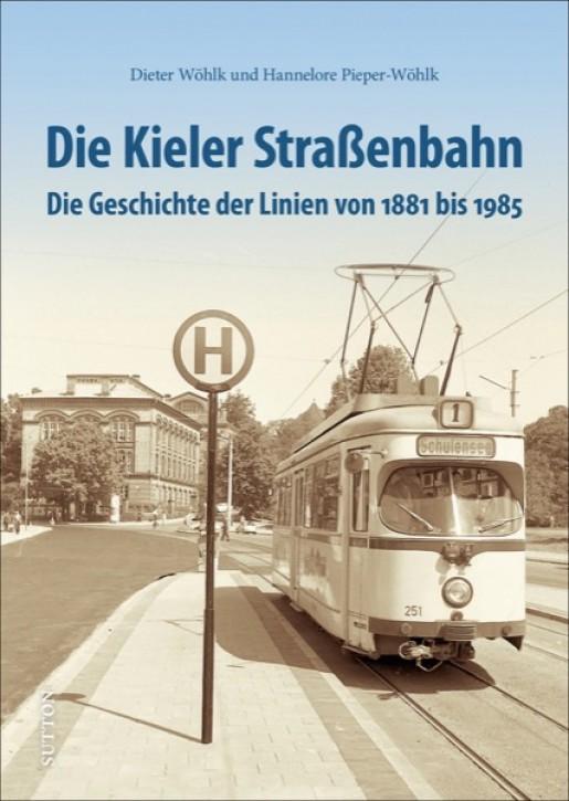 Die Kieler Straßenbahn - Auf Schienen durch die Fördestadt. Dieter Wöhlk & Hannelore Pieper-Wöhlk