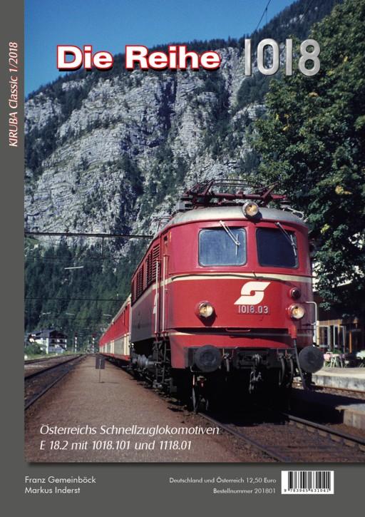 Kiruba Classic 1-2018: Die Baureihe 1018. Österreichs Schnellzuglokomotiven E 18.2 mit 1018.101 und 1118.01