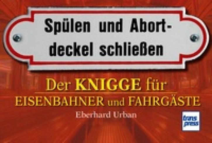Spülen und Abortdeckel schließen. Der Knigge für Eisenbahner und Fahrgäste. Eberhard Urban