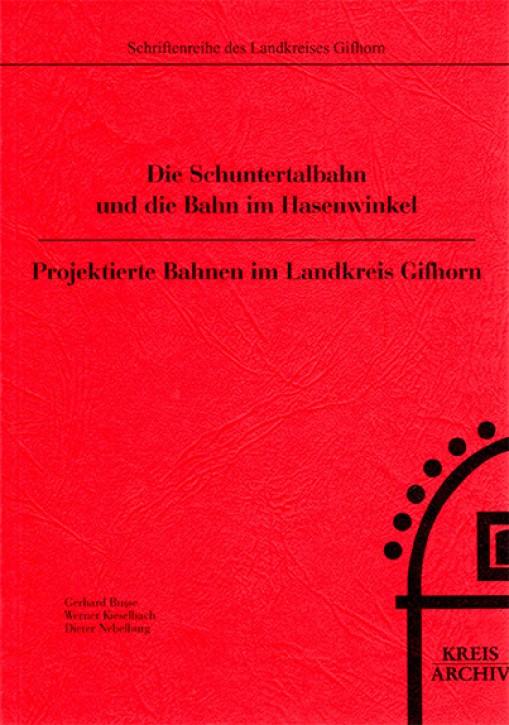 Die Schuntertalbahn und die Bahn im Hasenwinkel. Projektierte Bahnen im Landkreis Gifhorn. Gerhard Busse, Werner Kieselbach & Dieter Nebelburg