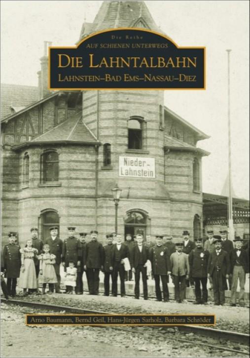 Die Lahntalbahn Lahnstein–Bad Ems–Nassau–Diez. Arno Baumann, Bernd Gail, Hans J. Sarholz & Barbara Schröder