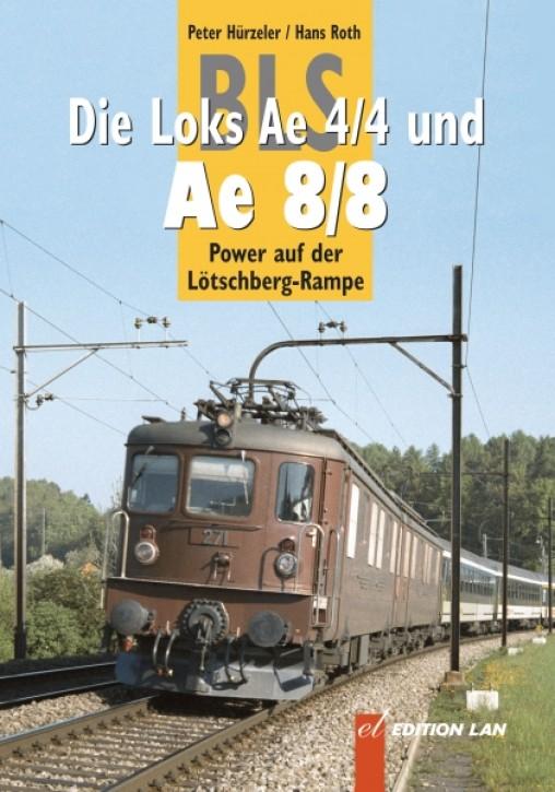 BLS-Loks Ae 4/4 und Ae 8/8. Power auf der Lötschberg-Rampe. Peter Hürzeler & Hans Roth