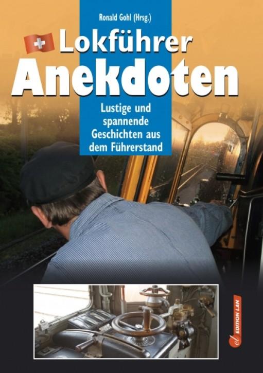 Lokführer-Anekdoten. Lustige und spannende Geschichten aus dem Führerstand. Ronald Gohl (Hrsg.)