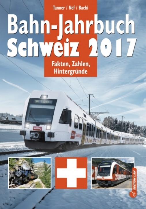 Bahn-Jahrbuch Schweiz 2017. Fakten, Zahlen, Hintergründe. Olivier Tanner, Werner Nef & Jean-Pierre Baebi