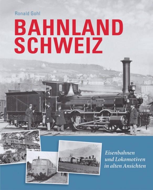 Bahnland Schweiz. Eisenbahnen und Lokomotiven in alten Ansichten. Ronald Gohl