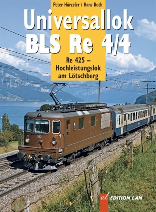 Universallok BLS Re 4/4. Re 425 – Hochleistungslok am Lötschberg. Peter Hürzeler & Hans Roth