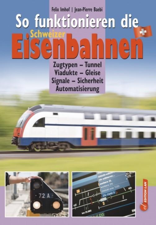 So funktionieren die Schweizer Eisenbahnen. Felix Imhof und Jean-Pierre Baebi