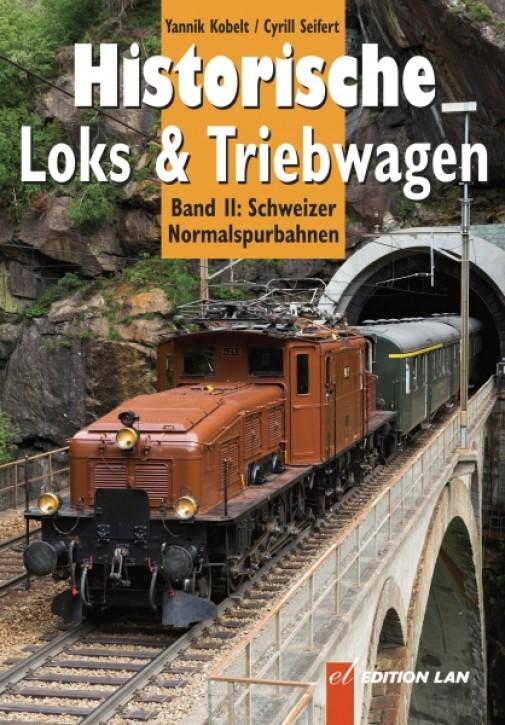 Historische Loks & Triebwagen Band 2. Schweizer Normalspurbahnen. Yannik Kobelt & Cyrill Seifert