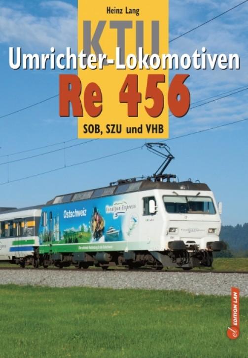 KTU Umrichter-Lokomotiven Re 456. BT/SOB, SZU, VHB/RM. Heinz Lang