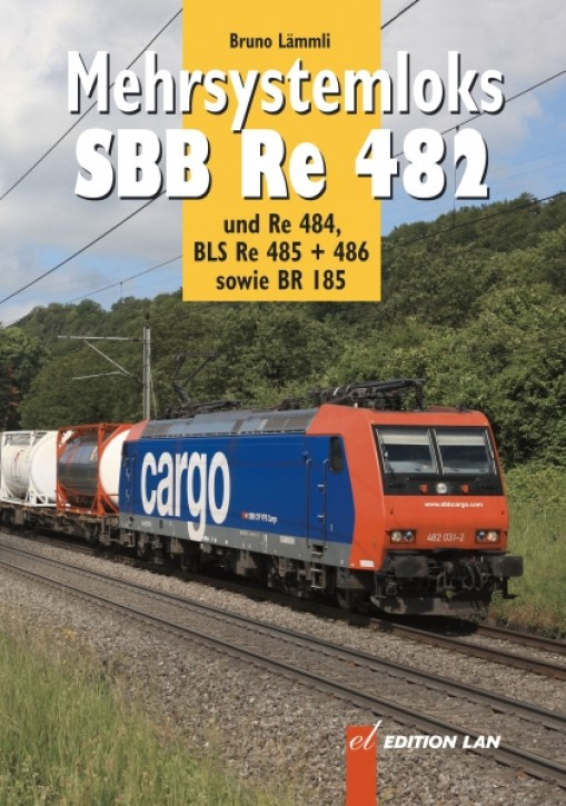 Mehrsystemloks SBB Re 482 und Re 484, BLS Re 485 + 486 sowie BR 185. Bruno Lämmli