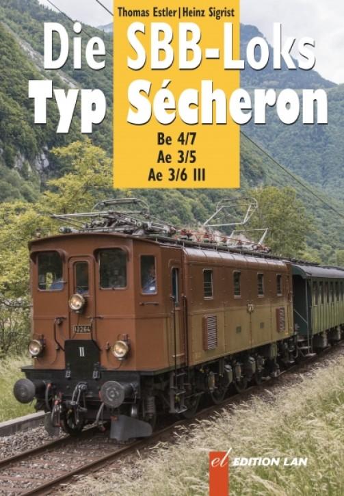 Die SBB-Loks Typ Sécheron. Be 4/7, Ae 3/5, Ae 3/6 III. Thomas Estler & Heinz Sigrist