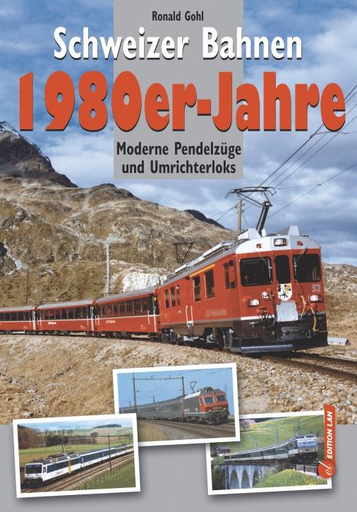 Schweizer Bahnen 1980er-Jahre. Moderne Pendelzüge und Umrichterloks. Ronald Gohl