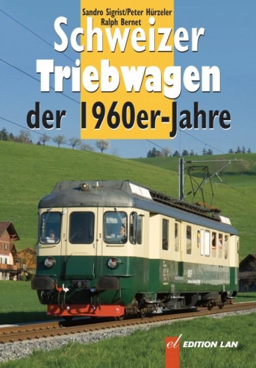 Schweizer Triebwagen der 1960er-Jahre. Sandro Sigrist, Peter Hürzeler & Ralph Bernet
