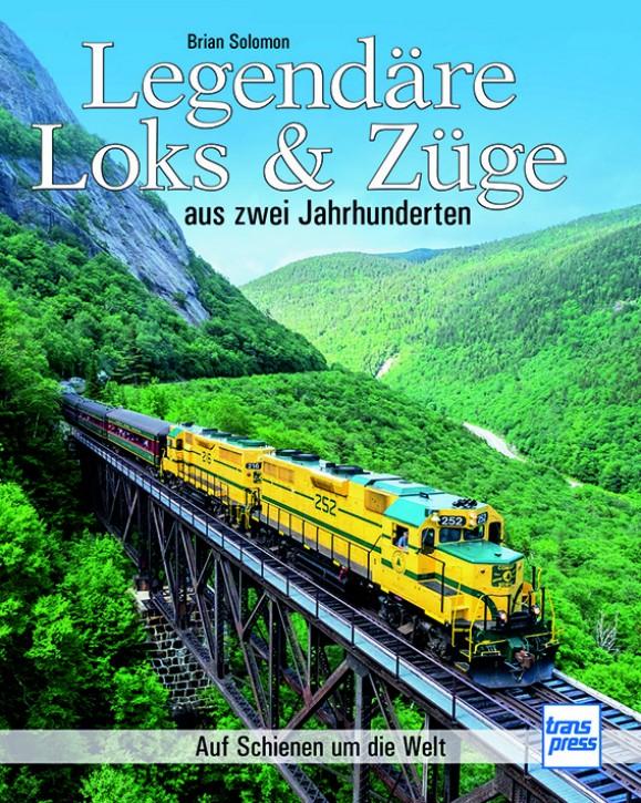 Legendäre Loks & Züge aus zwei Jahrhunderten - Auf Schienen um die Welt. Brian Solomon