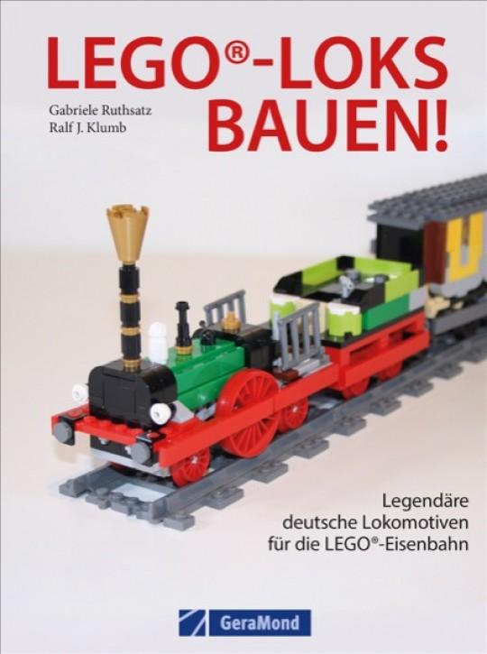 LEGO®-Loks bauen! Legendäre deutsche Lokomotiven für die Lego®-Eisenbahn. Ralf J. Klumb & Gabriele Ruthsatz
