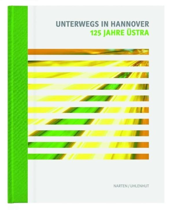 Unterwegs in Hannover. 125 Jahre Üstra. Michael Narten & Achim Uhlenhut