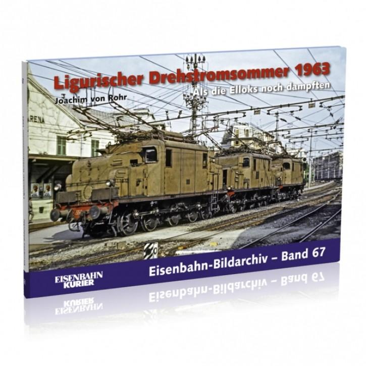 Eisenbahn-Bildarchiv 67: Ligurischer Drehstromsommer 1963. Als die Elloks noch dampften. Joachim von Rohr