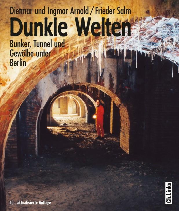 Dunkle Welten. Bunker, Tunnel und Gewölbe unter Berlin. Dietmar Arnold, Ingmar Arnold und Frieder Salm