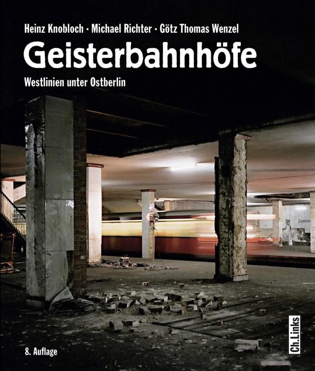 Geisterbahnhöfe. Westlinien unter Ostberlin. Heinz Knobloch, Michael Richter und Götz Thomas Wenzel
