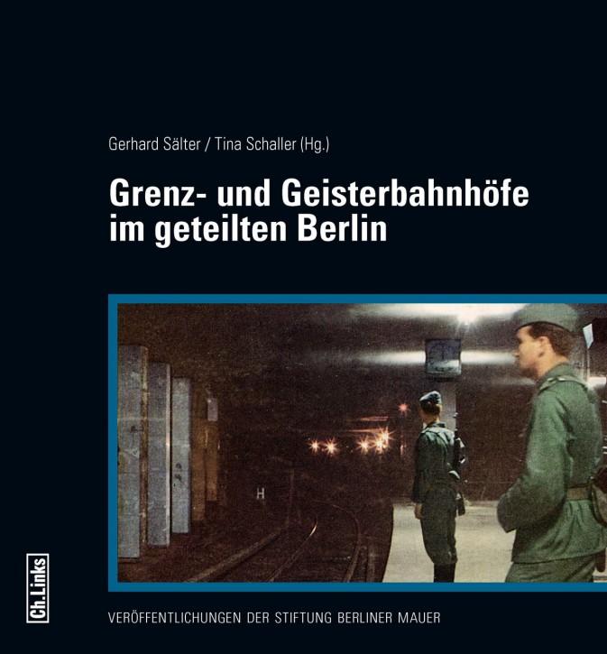 Grenz- und Geisterbahnhöfe im geteilten Berlin. Gerhard Sälter und Tina Schaller (Hrsg.)