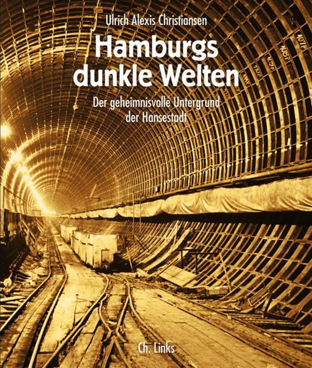 Hamburgs dunkle Welten. Der geheimnisvolle Untergrund der Hansestadt. Ulrich Alexis Christiansen