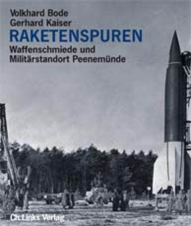 Raketenspuren. Waffenschmiede und Militärstandort Peenemünde. Volkhard Bode und Gerhard Kaiser