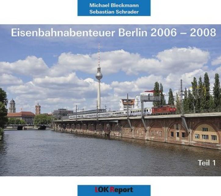 Eisenbahnabenteuer Berlin 2006-2008 Teil 1. Michael Bleckmann & Sebastian Schrader