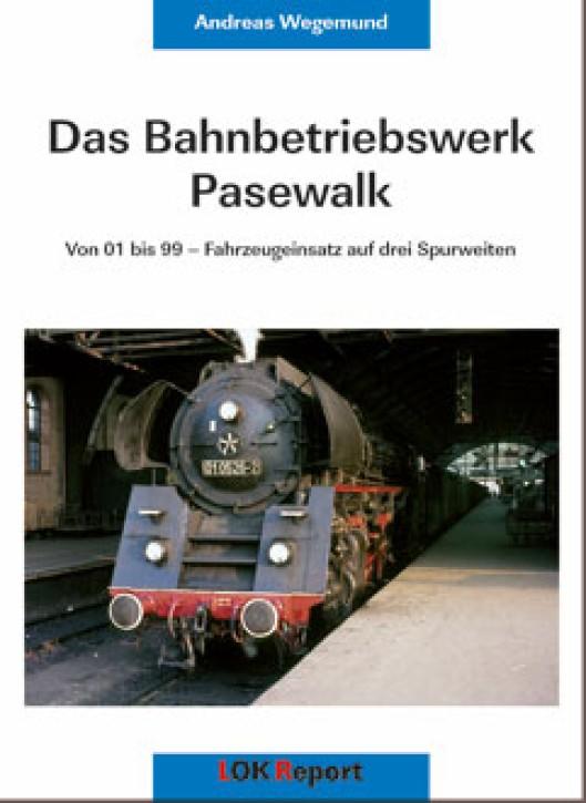 Das Bahnbetriebswerk Pasewalk. Andreas Wegemund