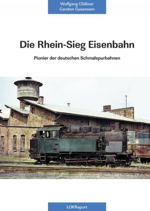Die Rhein-Sieg Eisenbahn. Pionier der deutschen Schmalspurbahnen. Wolfgang Clößner und Carsten Gussmann