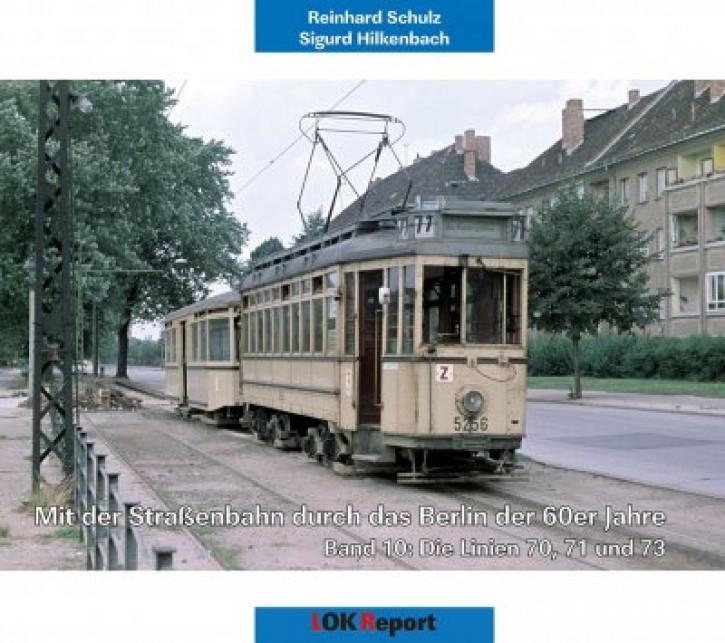 Mit der Straßenbahn durch das Berlin der 60er Jahre Band 10. Die Linien 70, 71 und 73. Reinhard Schulz & Sigurd Hilkenbach