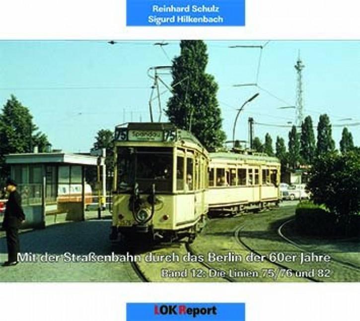 Mit der Straßenbahn durch das Berlin der 60er Jahre Band 12. Die Linien 75/76 und 82. Reinhard Schulz & Sigurd Hilkenbach