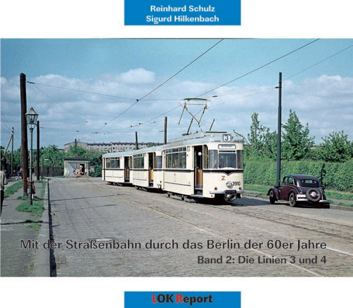 Mit der Straßenbahn durch das Berlin der 60er Jahre Band 2. Die Linien 3 und 4. Reinhard Schulz & Sigurd Hilkenbach