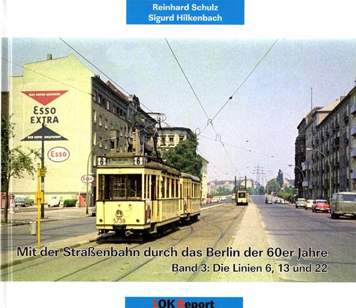 Mit der Straßenbahn durch das Berlin der 60er Jahre Band 3. Die Linien 6,13 und 22. Reinhard Schulz & Sigurd Hilkenbach