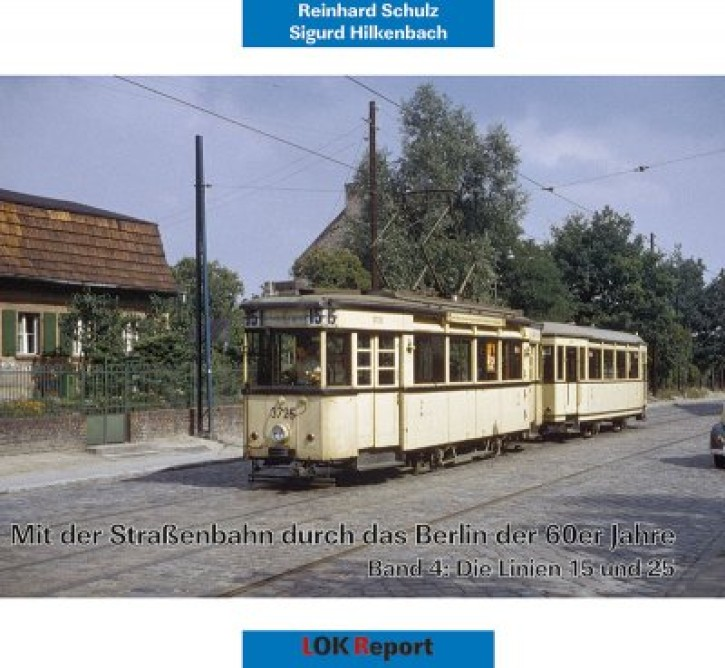 Mit der Straßenbahn durch das Berlin der 60er Jahre Band 4. Die Linien 15 und 22. Reinhard Schulz & Sigurd Hilkenbach