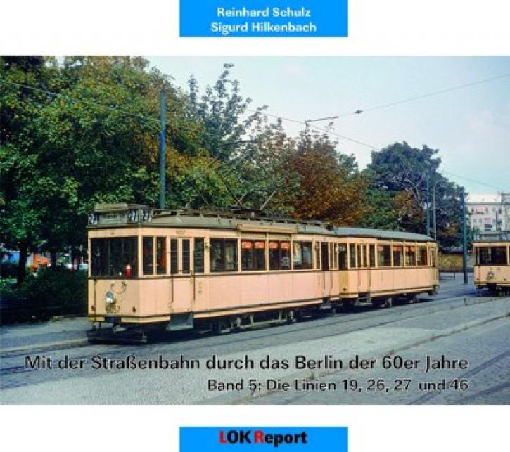 Mit der Straßenbahn durch das Berlin der 60er Jahre Band 5. Die Linien 19, 26, 27 und 46. Reinhard Schulz & Sigurd Hilkenbach
