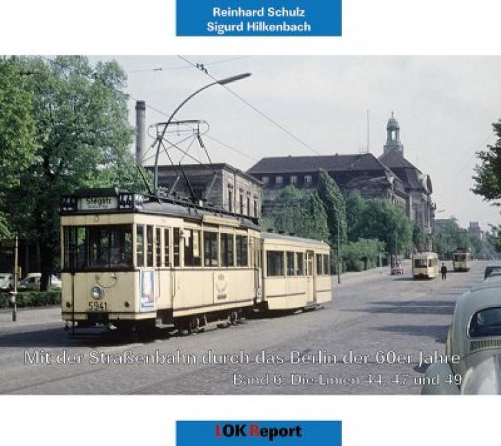 Mit der Straßenbahn durch das Berlin der 60er Jahre Band 6. Die Linien 44, 47 und 49. Reinhard Schulz & Sigurd Hilkenbach