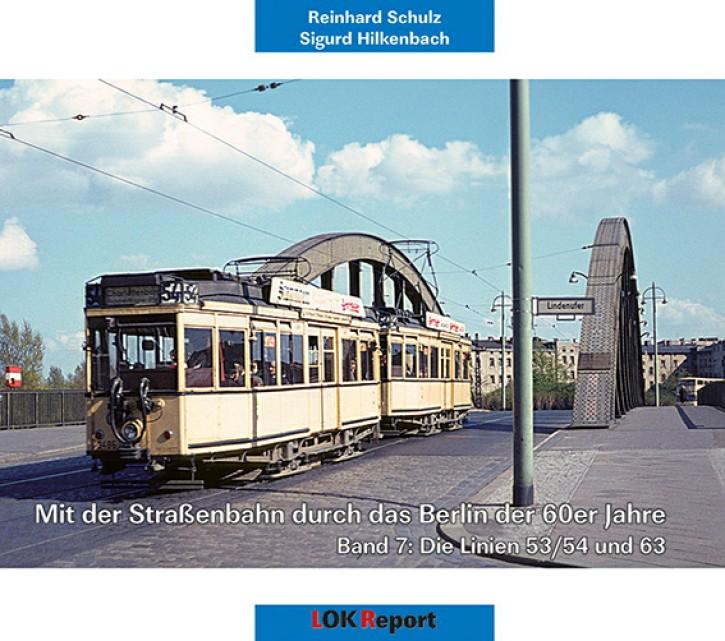 Mit der Straßenbahn durch das Berlin der 60er Jahre Band 7. Die Linien 53/54 und 63. Reinhard Schulz & Sigurd Hilkenbach