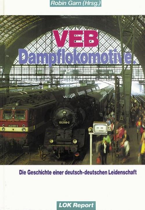 VEB Dampflokomotive. Robin Garn (Hrsg.)