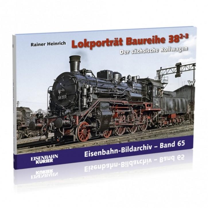 Eisenbahn-Bildarchiv 65: Lokporträt Baureihe 38.2-3. Der sächsische Rollwagen. Rainer Heinrich