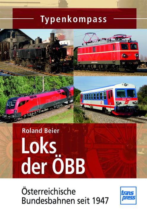 Loks der ÖBB - Österreichische Bundesbahnen seit 1947. Roland Beier