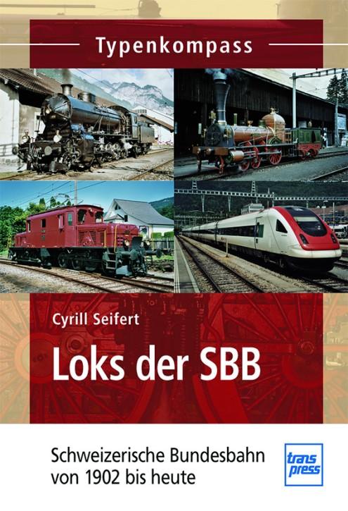 Loks der SBB. Schweizerische Bundesbahnen 1902 bis heute. Cyrill Seifert