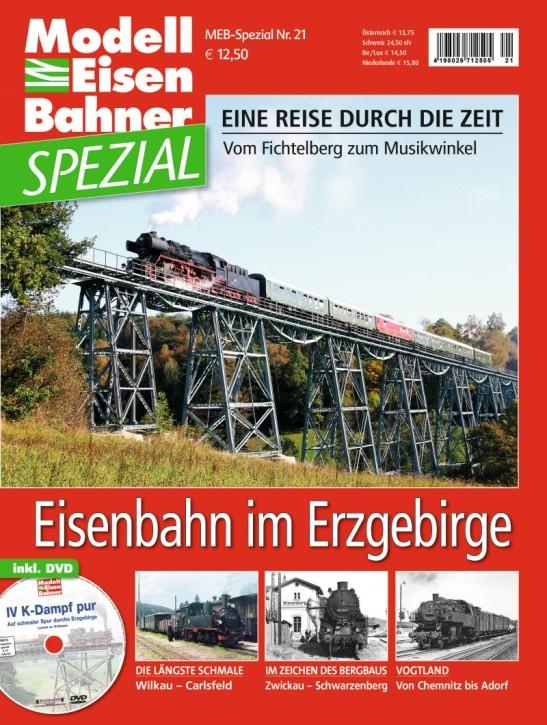 MEB Spezial 21: Eisenbahn im Erzgebirge. Eine Reise durch die Zeit - Vom Fichtelberg zum Musikwinkel