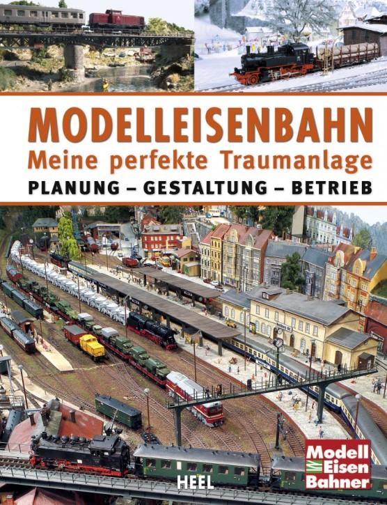 Modelleisenbahn. Meine perfekte Traumanlage. Planung Gestaltung Betrieb
